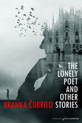 The Lonely Poet And Other Stories by Branka Čubrilo (Print)