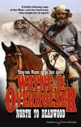 North to Deadwood by Wayne D. Overholser (eBook)