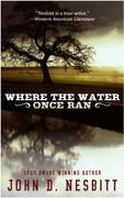 Where the Water Once Ran by John D. Nesbitt (eBook)