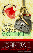 Then Came Violence by John Ball (Print)