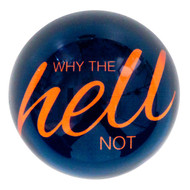 Paperweight 'Why the hell not'