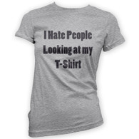 I Hate People Looking at my T-Shirt Woman's T-Shirt
