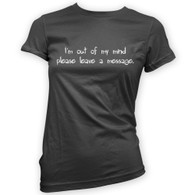 I'm out of my mind please leave a message Woman's T-Shirt