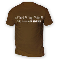 Listen to the Voices Mens T-Shirt