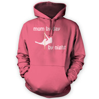 Mum by Day Pole Dancer by Night Hoodie