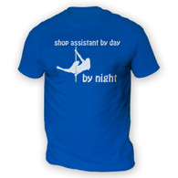Shop Assistant by Day Pole Dancer by Night Mens T-Shirt