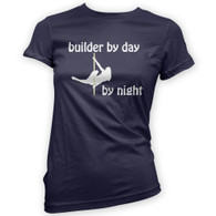 Builder by Day Pole Dancer by Night Woman's T-Shirt