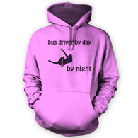 Bus Driver by Day Pole Dancer by Night Hoodie