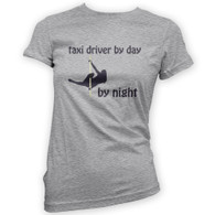 Taxi Driver by Day Pole Dancer by Night Woman's T-Shirt