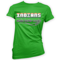 Indians Make Better Cooks Womans T-Shirt