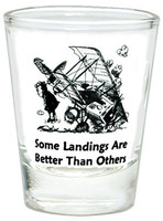"""Some Landings... Shot Glass SG-SL """"Some Landings Are Better Than Others"""""""