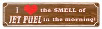 I Love the Smell of Jet Fuel Sign  SIGN-JET FUEL