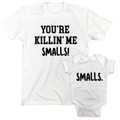 You're Killin' Me Small - Smalls Funny Parent Child T-shirt and Romper Set