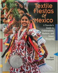 Textile Fiestas of Mexico: A Traverer's Guide to Celebrations, Markets, and Smart Shopping