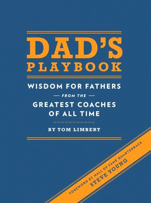 dads playbook advice wisdom for fathers greatest coaches of all time