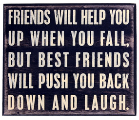 friends will help you up when you fall but best friends will push you back down and laugh rustic wood box sign great gift for girlfriend