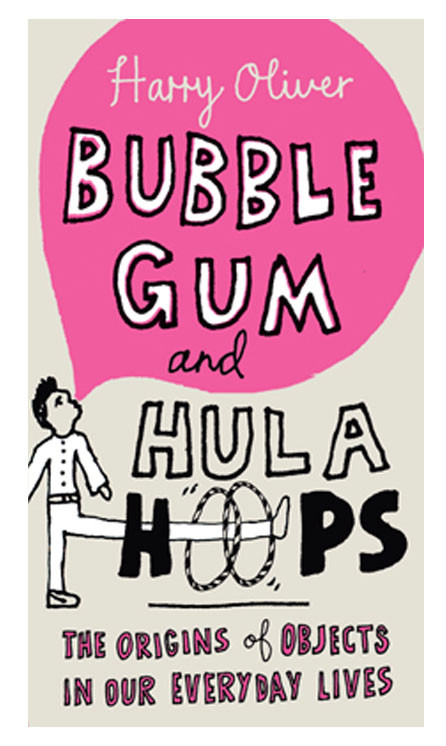 bubble gum and hula hoops origins of objects in our everyday lives book