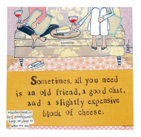 Sometimes all you need is an old friend, a good chat, and a slightly expensive block of cheese curly girl designs whimsical cute refrigerator fridge magnet gift girlfriend