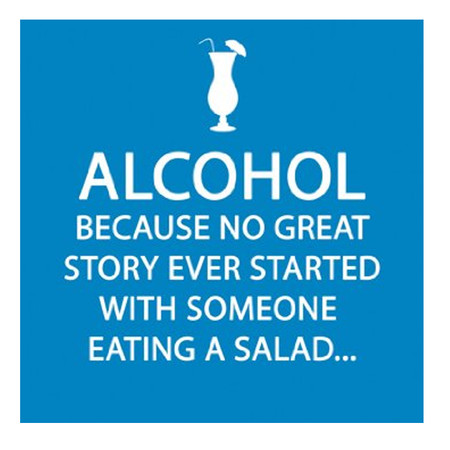 alcohol because no great story ever started with someone eating a salad funny humorous cocktail bar drink napkin hostess gift party