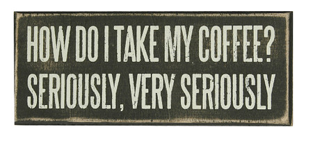 how do i take my coffee very seriously funny humorous coffee lover gift mom mothers day dad fathers day rustic box sign office