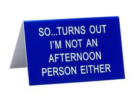 so turns out im not an afternoon person either funny humorous desk sign co worker gift cute office supplies whimsical acrylic