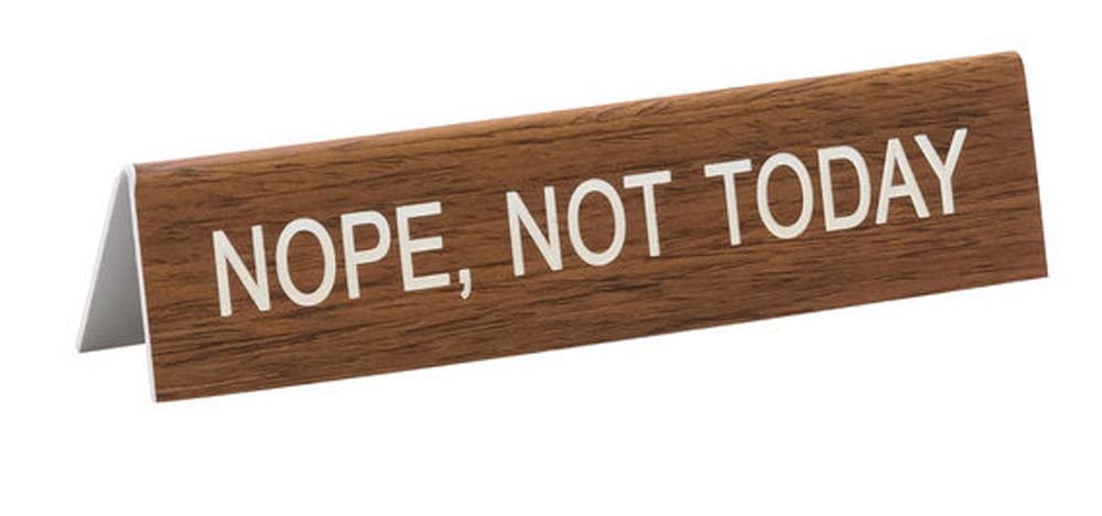 Nope Not Today Desk Sign Cute Funny Hilarious Humorous