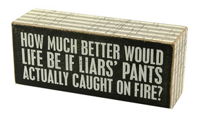 how much better would life be if liars pants actually caught on fire rustic wood box sign great gift for girlfriend husband wife funny humorous home decor
