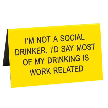 I'm not a social drinker, I'd say most of my drinking is work related funny humorous desk sign co worker gift cute office supplies whimsical acrylic