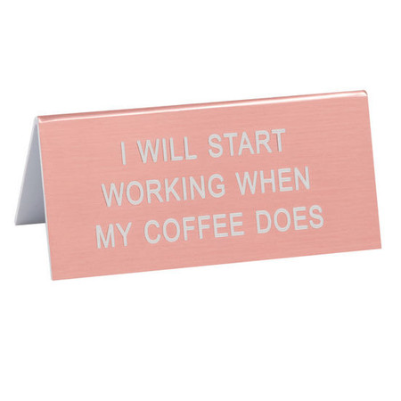 I will start working when my coffee does funny humorous desk sign co worker gift cute office supplies whimsical acrylic