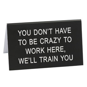 you don't have to be crazy to work here desk sign