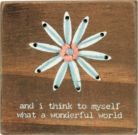 """Square wooden block featuring """"And I Think To Myself What A Wonderful World"""" sentiment with hand-stitched flower design. Contains strong back magnet or can free-stand alone."""