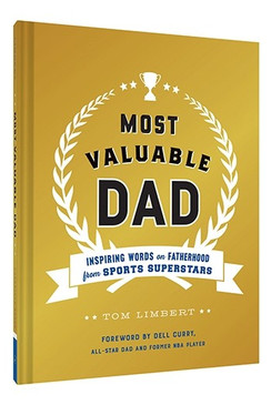 most valuable dad. Inspiring Words on Fatherhood from Sports Superstars.The best dads are like the best coaches: they motivate, support, mentor, encourage, and guide. In this perfect-for-gifting book, parenting expert and author of Dad's Playbook