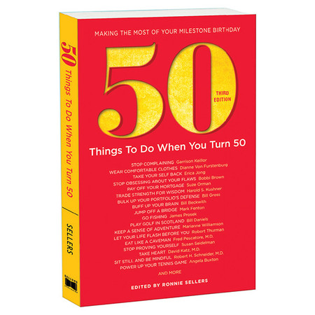 f you are among the more than 50 million North Americans who will turn 50 during the next 10 years, Fifty Things To Do When You Turn Fifty might be the book that enables you to approach the experience with optimism rather than dread.