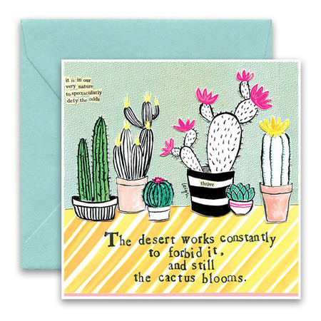 """Embrace the magic of small moments with Curly Girl! Colorful collage art and hand-stamped wisdom make every piece a work of art that happens to be a super handy, post-perfect greeting card!  Our Cactus Greeting Card says:""""The desert works constantly to forbid it, and still the cactus blooms.""""5.5"""" Square* Blank Inside Colored Envelope* Poly-sleeved*Square cards may require additional postage *Envelope color may vary"""