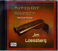Jim Loessberg CD Sawed-Off Shotgun
