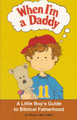 When I'm a Daddy: A Little Boy's Guide to Biblical Fatherhood (Fulton)