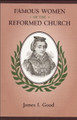Famous Women of the Reformed Church (Good)