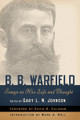 B.B. Warfield: Essays on His Life and Thought (Johnson)