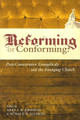 Reforming or Conforming?: Post-Conservative Evangelicals and the Emerging Church (Johnson)