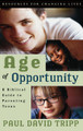 Age of Opportunity: A Biblical Guide to Parenting Teens (Tripp)