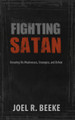 Fighting Satan: Knowing His Weaknesses, Strategies, and Defeat (Beeke)