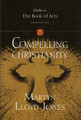 Compelling Christianity: Studies in the Book of Acts Volume 6