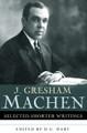 Selected Shorter Writings of J. Gresham Machen (Machen)