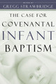 The Case for Covenantal Infant Baptism (Strawbridge, ed.)