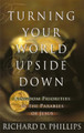 Turning Your World Upside Down: Kingdom Priorities in the Parables of Jesus (Phillips)