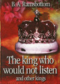 The King Who Would Not Listen and Other Stories (Ramsbottom)
