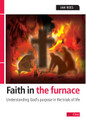 Faith in the Furnace: Understanding God's Purpose in the Trials of Life