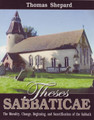 Theses Sabbaticae: The Morality, Change, Beginning, and Sanctification of the Sabbath (Shepard)