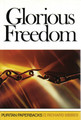 Glorious Freedom: The Excellency of the Gospel Above the Law - Puritan Paperback