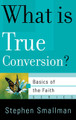 What is True Conversion? - Basics of the Faith Series (Smallman)
